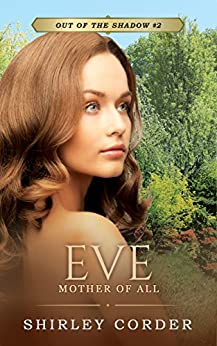 Eve: Mother of All (Out of the Shadow Book 2) by [Corder, Shirley]