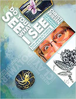 Christi Friesen - Do You See What I See: From Seeing To Making: A Hands-on Look At Creativity