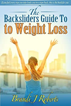 The Backsliders Guide to Weight Loss by [Roberts, Brandi]