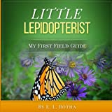 Little Lepidopterist (My First Field Guide) (Volume 2)