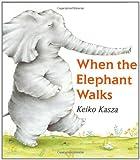 When the Elephant Walks, Keiko Kasza, 0399242619