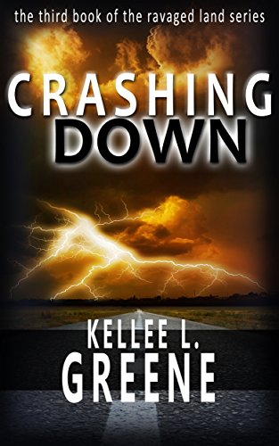 Crashing Down - A Post-Apocalyptic Novel (The Ravaged Land Series Book 3) by [Greene, Kellee L.]