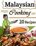 Malaysian Cooking: 20 Malaysian Cookbook Recipes