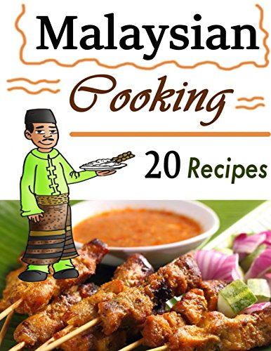 Malaysian Cooking: 20 Malaysian Cookbook Recipes