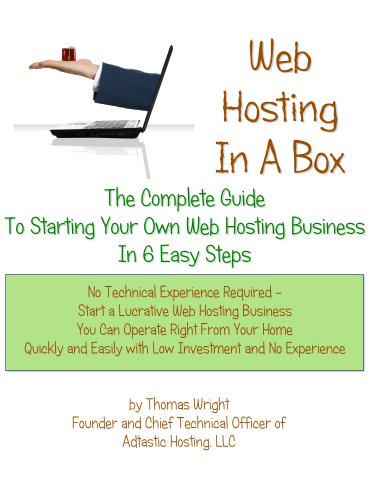 Web Hosting In A Box: The Complete Guide To Starting Your Own Web Hosting Business In 6 Easy Steps