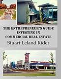 The Entrepreneur's Guide - Investing in Commercial Real Estate, Stuart Leland Rider, 0985344458
