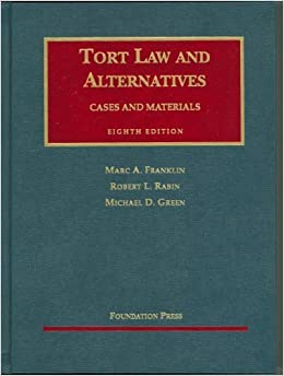 Tort Law And Alternatives: Cases And Materials (University Casebook) 8th edition by Franklin, Marc A.; Rabin, Robert L.; Green, Michael D. published by Foundation Press