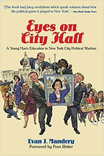 Eyes On City Hall: A Young Mans Education In New York City Political Warfare