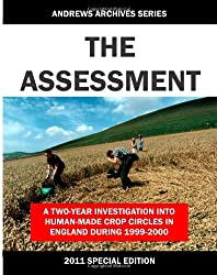 The Assessment: 2011 Special Edition: A two-year investigation into the human-made crop circles in the UK during 1999-2000.