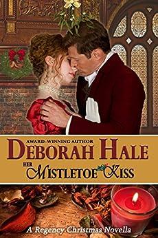 Her Mistletoe Kiss: A Regency Christmas Novella by [Hale, Deborah]