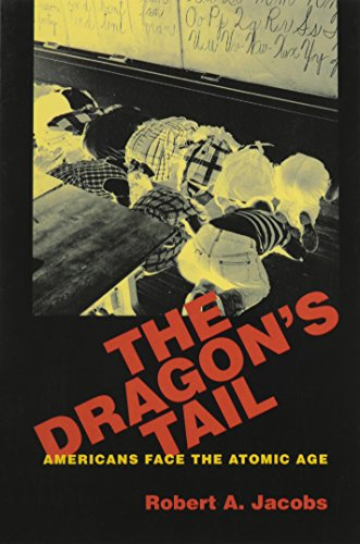The Dragon's Tail: Americans Face the Atomic Age (Culture, Politics, and the Cold War)