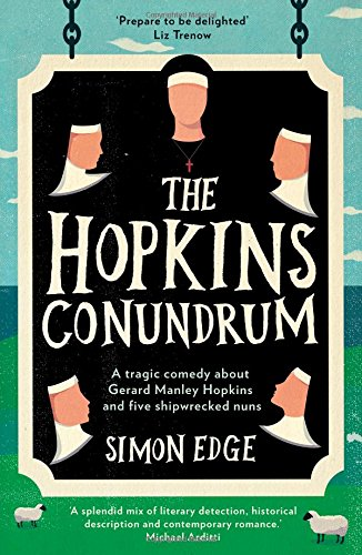 The Hopkins Conundrum: A Tragic Comedy About Gerard Manley Hopkins and Five Shipwrecked Nuns PDF
