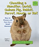Choosing a Hamster, Gerbil, Guinea Pig, Rabbit, Ferret, Mouse, or Rat: How to Choose and Care for a Small Mammal (American Humane Association Pet Care)