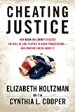 Cheating Justice: How Bush and Cheney Attacked the Rule of Law and Plotted to Avoid Prosecution- and What We Can Do about It