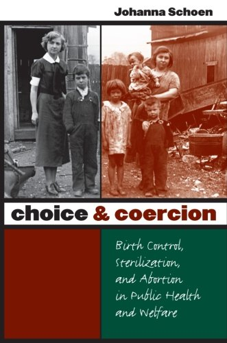Choice and Coercion: Birth Control, Sterilization, and Abortion in Public Health and Welfare (Gender and American Cultur