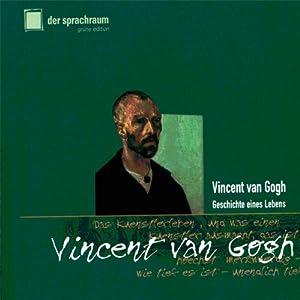 Vincent van Gogh. Geschichte eines Lebens Hörbuch