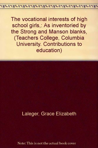 The vocational interests of high school girls,: As inventoried by the Strong and Manson blanks, (Teachers College, Columbia University. Contributions to education)