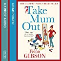 Take Mum Out Audiobook by Fiona Gibson Narrated by Caroline Guthrie