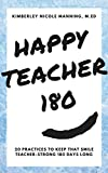 Happy Teacher 180: 20 Practices to Keep that Smile Teacher-Strong 180 Days Long