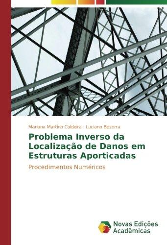 Problema Inverso da Localização de Danos em Estruturas Aporticadas: Procedimentos Numéricos (Portuguese Edition) PDF