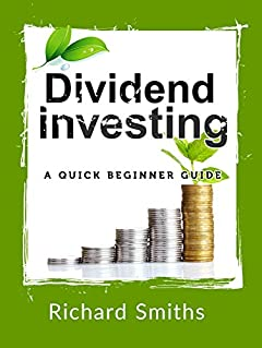Dividend investing : a quick beginner guide: (dividend growth investing, dividend stock, dividend income, stock market investing, dividend portfolio) New version