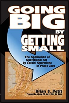 Book Going Big by Getting Small: The Application of Operational Art by Special Operations in Phase Zero by Brian S. Petit (2013-08-07)