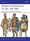 Roman Centurions 31 BC–AD 500: The Classical and Late Empire (Men-at-Arms)