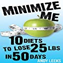 Minimize Me: 10 Diets to Lose 25 lbs in 50 Days Audiobook by Andy Leeks Narrated by Andy Leeks
