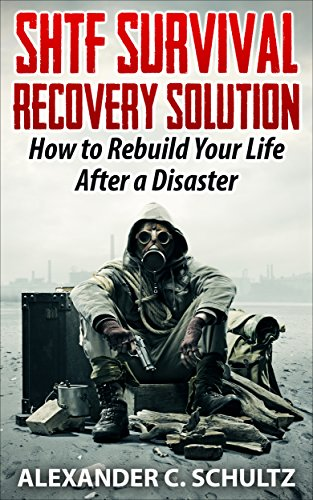 SHTF Survival Recovery Solution: How to Rebuild Your Life After a Disaster (Survival, Survival Guide, Prepping, SHTF Book 1, DIY Survival, Bug Out)