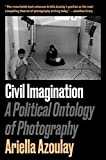 Civil Imagination: A Political Ontology of Photography
