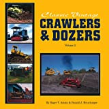 Classic Vintage Crawlers and Dozers Volume II, Roger Amato and Donald Heimburger, 0911581634