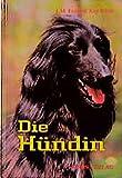 Die Hündin: Ein Handbuch zum besseren Verstehen und Betreuen von Hündinnen (Das besondere Hundebuch)