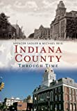 Indiana County Through Time, Spencer Sadler and Michael Reig, 1625450117