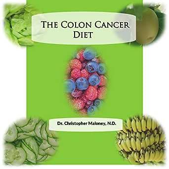 Amazon Com The Colon Cancer Diet Audible Audio Edition Christopher Maloney Christopher Maloney Hygeian Publishing Audible Audiobooks