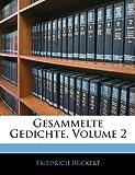 Gesammelte Gedichte, Volume 1, Friedrich Rückert, 1145044409