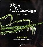 Itinéraire sauvage. Martinique beauté, mystère de la faune et de la flore
