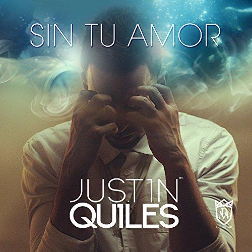 Justin Quiles Stream or buy for $0.99 · Sin Tu Amor