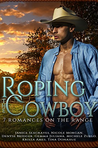 Roping the Cowboy: 7 Romances on the Range by [Morgan, Nicole, Seagraves, Janice, Juliana, Gemma, Zurlo, Michele, Ames, Krista, Donahue, Tina, Bridger, Denyse]
