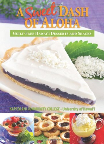 A Sweet Dash of Aloha: Guilt-Free Hawaii Desserts & Snacks by Kapiolani Community College