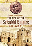 The Rise of the Seleukid Empire (323-223 BC): Seleukos I to Seleukos III