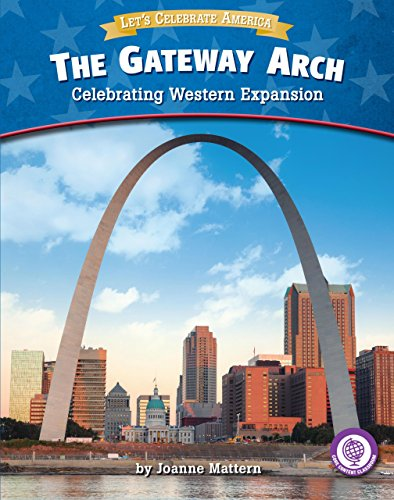 - The Gateway Arch: Celebrating Western Expansion (Core Content Social Studies _ Let's Celebrate America)