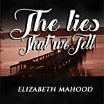 The Lies That We Tell: Truth, Lies, and Secrets, Book 2 | Elizabeth Mahood