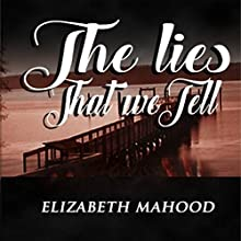 The Lies That We Tell: Truth, Lies, and Secrets, Book 2 Audiobook by Elizabeth Mahood Narrated by Anna Doyle