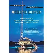 Oceano Bianco: la storia vera di un corriere della droga italiano: le prigioni, la fuga e... il mare (Nico Vol. 1) (Italian Edition)