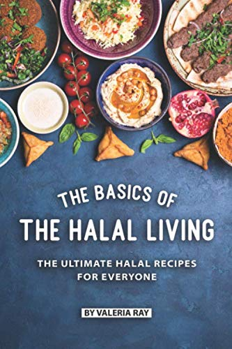 The Basics of The Halal Living: The Ultimate Halal Recipes for Everyone by Valeria Ray