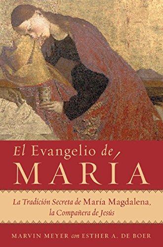 El Evangelio de Maria: La Tradicion Secreta de Maria Magdalena, la Companera de Jesus (Spanish Edition) [Marvin W. Meyer - Esther A. De Boer] (Tapa Blanda)