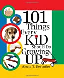 101 Things Every Kid Should Do Growing Up, Alecia Devantier, 157071861X