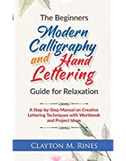 The Beginners Modern Calligraphy and Hand Lettering Guide for Relaxation: A Step-by-Step Manual on Creative Lettering Techniques with Workbook and Project Ideas