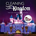 Cleaning the Kingdom: Insider Tales of Keeping Walt's Dream Spotless Audiobook by Ken Pellman, Lynn Barron Narrated by Ken Pellman