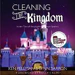 Cleaning the Kingdom: Insider Tales of Keeping Walt's Dream Spotless | Lynn Barron,Ken Pellman